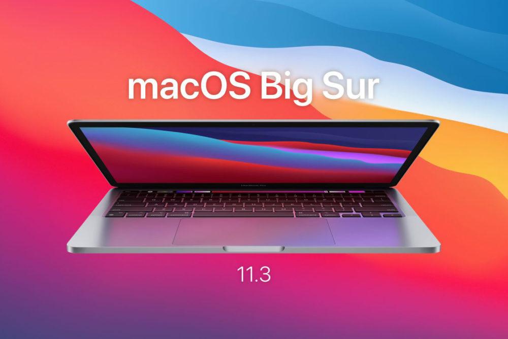 macOS Big Sur 11.3 macOS 11.3 : la version finale est disponible, voici les nouveautés
